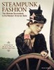 Cover for Steampunk Fashion: The Ultimate Sourcebook to the Modern Victorian Style