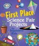 Cover for First place science fair projects for inquisitive kids