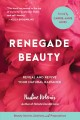 Cover for Renegade beauty: reveal and revive your natural radiance: beauty secrets, s...