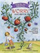 Cover for What to do when you worry too much: a kid's guide to overcoming anxiety