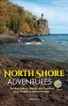 Cover for North Shore adventures: the best hiking, biking, and paddling from Duluth t...