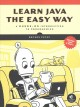 Cover for Learn Java the easy way: a hands-on introduction to programming