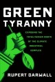 Cover for Green tyranny: exposing the totalitarian roots of the climate industrial co...