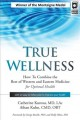Cover for True wellness: how to combine the best of Western and Eastern medicine for ...
