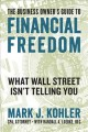 Cover for The business owner's guide to financial freedom: what Wall Street isn't tel...