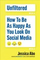 Cover for Unfiltered: how to be as happy as you look on social media