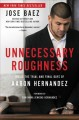 Cover for Unnecessary roughness: inside the trial and final days of Aaron Hernandez