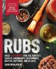 Cover for Rubs: over 150 recipes for the perfect sauces, marinades, seasonings, baste...