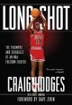 Cover for Long shot: the triumphs and struggles of an NBA freedom fighter
