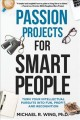 Cover for Passion projects for smart people: turn your intellectual pursuits into fun...
