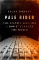 Cover for Pale rider: the Spanish flu of 1918 and how it changed the world