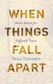 Cover for When things fall apart: heart advice for difficult times