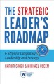 Cover for The Strategic Leader's Roadmap: 6 Steps for Integrating Leadership and Stra...