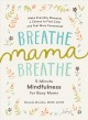 Cover for Breathe, mama, breathe: 5-minute mindfulness for busy moms