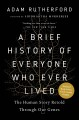 Cover for A brief history of everyone who ever lived: the human story retold through ...
