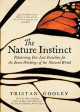 Cover for The Nature Instinct: Relearning Our Sixth Sense for the Inner Workings of t...