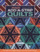 Cover for Magic add-a-strip quilts: transform simple shapes into dynamic designs