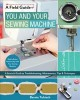 Cover for You and your sewing machine: a sewist's guide to troubleshooting, maintenan...