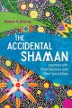 Cover for The accidental shaman: journeys with plant teachers and other spirit allies