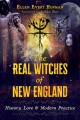 Cover for The real witches of New England: history, lore, and modern practices