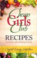 Cover for Cheap Girls Club - Recipes: Eat Healthy Without Breaking the Bank