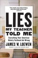 Cover for Lies my teacher told me: everything your American history textbook got wron...