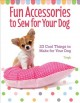 Cover for Fun Accessories to Sew for Your Dog: 23 Cool Things to Make for Your Dog