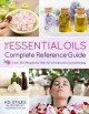 Cover for The essential oils complete reference guide: over 250 recipes for natural w...
