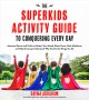 Cover for The superkids activity guide to conquering every day: awesome games and cra...
