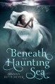 Cover for Beneath the Haunting Sea