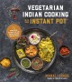 Cover for Vegetarian Indian cooking with your Instant Pot: 75 traditional recipes tha...