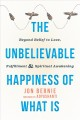 Cover for The Unbelievable Happiness of What Is: Beyond Belief to Love, Fulfillment, ...