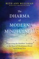 Cover for The Dharma of Modern Mindfulness: Discovering the Buddhist Teachings at the...