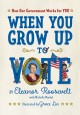 Cover for When You Grow Up to Vote: How Our Government Works for You