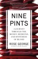 Cover for Nine pints: a journey through the money, medicine, and mysteries of blood