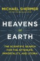 Cover for Heavens on earth: the scientific search for the afterlife, immortality, and...
