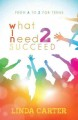 Cover for What I need 2 succeed: from A to Z for teens