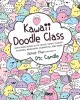 Cover for Kawaii doodle class: sketching super-cute tacos, sushi, clouds, flowers, mo...