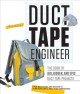 Cover for Duct tape engineer: the book of big, bigger, and epic duct tape projects fr...