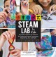 Cover for Steam Lab for Kids: 52 Creative Hands-on Projects for Exploring Science, Te...