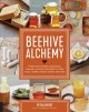 Cover for Beehive Alchemy: Projects and recipes using honey, beeswax propolis and pol...