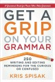 Cover for Get a Grip on Your Grammar: 250 Writing and Editing Reminders for the Curio...
