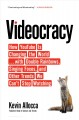 Cover for Videocracy: how YouTube is changing the world... with double rainbows, sing...