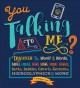 Cover for You Talking to Me?: Discover the World of Words, Codes, Emojis, Signs, Slan...
