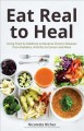 Cover for Eat Real to Heal: Using the Gerson Method to Boost Your Immunity, Beat Dise...