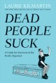 Cover for Dead People Suck: A Guide for Survivors of the Newly Departed