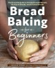 Cover for Bread baking for beginners: the essential guide to baking kneaded breads, n...