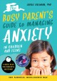 Cover for The Busy Parent's Guide to Managing Anxiety in Children and Teens: The Pare...