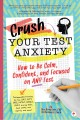 Cover for Crush Your Test Anxiety: How to Be Calm, Confident, and Focused on Any Test