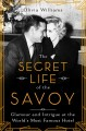 Cover for The secret life of the Savoy: glamour and intrigue at the world's most famo...